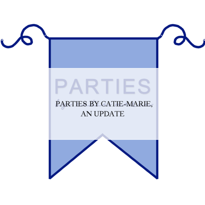 Parties by Catie-Marie | An Update